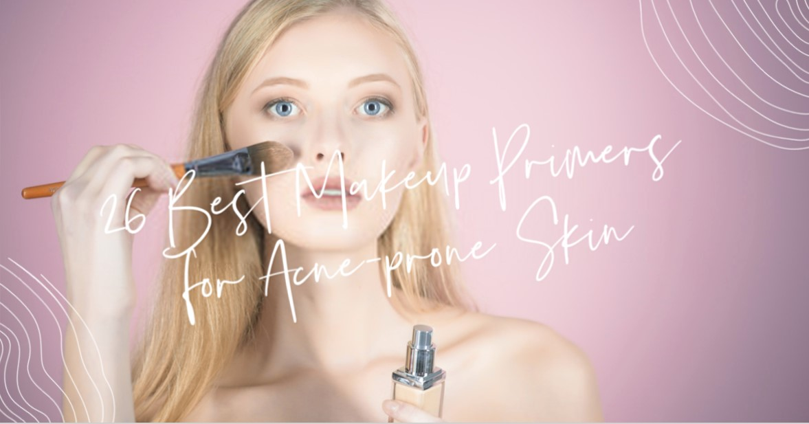 Best Makeup Primers for Acne-prone Skin